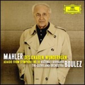 Des Knaben Wunderhorn - Sinfonia n.10 Adagio - CD Audio di Pierre Boulez,Gustav Mahler,Magdalena Kozena,Christian Gerhaher,Cleveland Orchestra