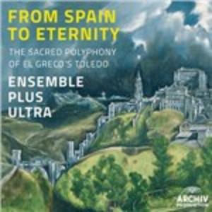 CD From Spain to Eternity. La polifonia sacra nella Toledo di El Greco