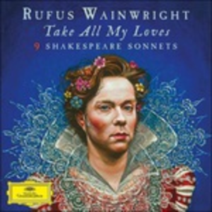 CD Take All My Loves. Shakespeare Sonnets di Rufus Wainwright