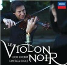 Le violon noir - CD Audio di Guido Rimonda,Camerata Ducale