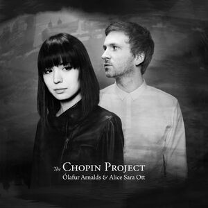 CD The Chopin Project Alice Sara Ott , Olafur Arnalds