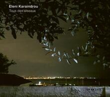 Tous Des Oiseaux - CD Audio di Eleni Karaindrou