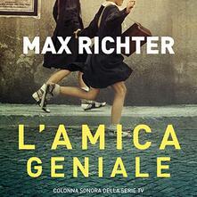 L'amica geniale (Colonna Sonora) - CD Audio di Max Richter
