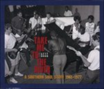 CD Take Me to the River. A Southern Soul Story 1961-1977