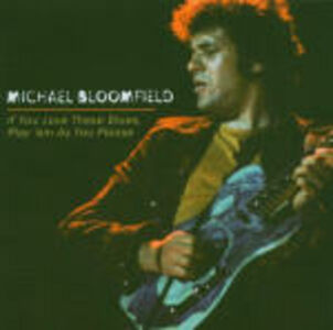 CD If you Love Those Blues, Play 'em as you Please di Michael Bloomfield