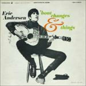 CD Bout Changes & Things di Eric Andersen