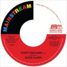 Don't You Care/Never Did I Stop Loving You - Vinile 7'' di Alice Clark