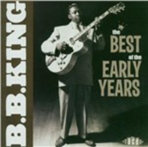CD Best of the Early Years di B.B. King