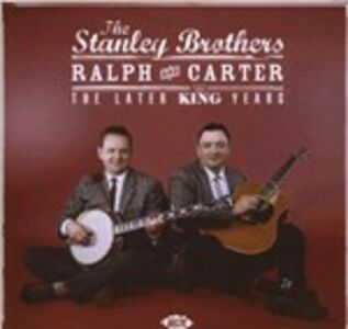 CD Ralph & Carter. The Later King Years di Stanley Brothers