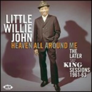 CD Heaven All Around Me. The Later King Sessions 1961-1963 di Little Willie John