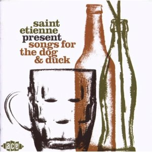 CD Saint Etienne presents Songs for the Dog & Duck