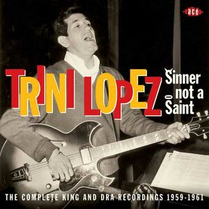 CD Sinner Not a Saint. The Complete King and DRA Recordings 1959-1961 di Trini Lopez
