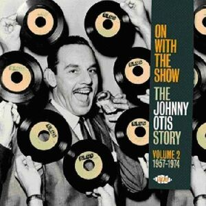 Foto Cover di On with the Show. The Johnny Otis Story vol.2: 1957-1974, CD di Johnny Otis, prodotto da Ace