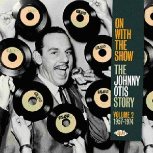 CD On with the Show. The Johnny Otis Story vol.2: 1957-1974 di Johnny Otis