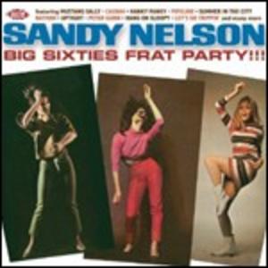CD Big Sixties Frat Party!!! di Sandy Nelson