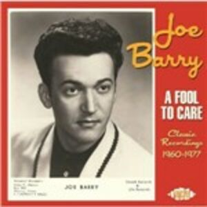 CD A Fool to Care. Classic Recordings 1960-1977 di Joe Barry