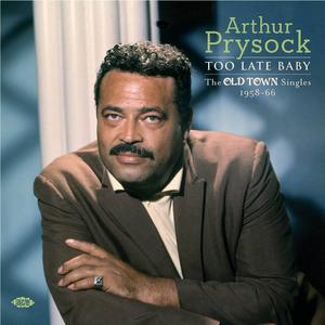 CD Too Late Baby. The Oldtown Singles 1958-1960 di Arthur Prysock