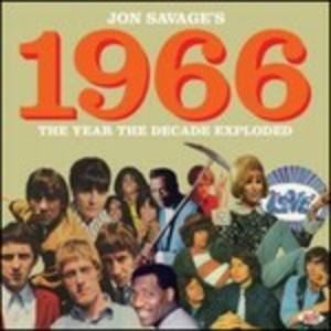 CD Jon Savage 1966. The Year the Decade Exploded