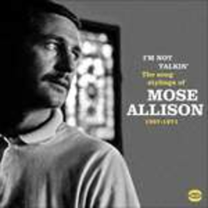 CD I'm Not Talkin. The Song Stylings of Mose Allison 1957-1972 di Mose Allison