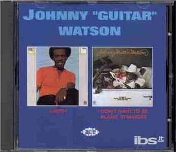 CD Listen Don't Want to Be A di Johnny Guitar Watson