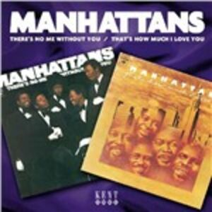 Foto Cover di There's no me Without you - That's How Much I Love you, CD di Manhattans, prodotto da Kent