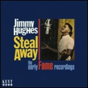 CD Steal Away. The Early Fame Recordings di Jimmy Hughes