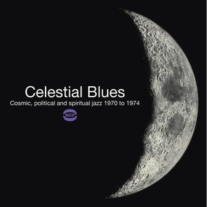 Celestial Blues. Cosmic, Political and Spiritual Jazz 1970-1974 - Vinile LP