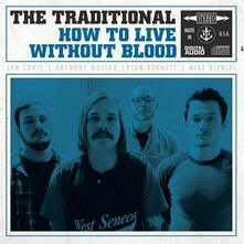 How to Live Without Blood - Vinile LP di Traditional