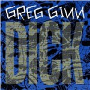 Vinile Dick Greg Ginn