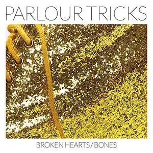Broken Hearts-Bones - Vinile LP di Parlour Tricks