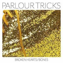 Broken Hearts-Bones - Vinile LP di Parlour Tricks