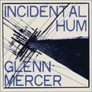 Incidental Hum - Vinile LP di Glenn Mercer