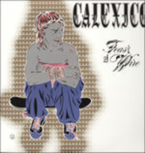 Vinile Feast of Wire Calexico
