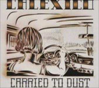 Carried to Dust - Vinile LP di Calexico