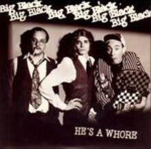 He's a Whore - Vinile 7'' di Big Black