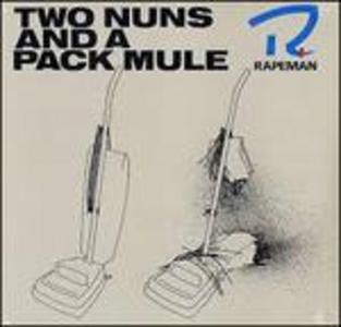 Vinile Two Nuns and a Pack Mule Rapeman