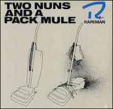 Two Nuns and a Pack Mule - Vinile LP di Rapeman