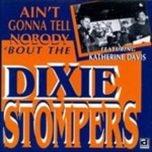 Aint'gonna Tell Nobody About the Dixie Stompers - CD Audio di Dixie Stompers
