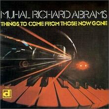 Things to Come from Those Now Gone - CD Audio di Muhal Richard Abrams