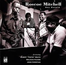Hey Donald - CD Audio di Roscoe Mitchell