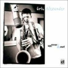 Up, Over & Out - CD Audio di Eric Alexander
