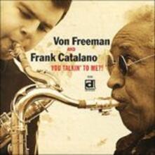 You Talkin' to Me?! - CD Audio di Von Freeman,Frank Catalano
