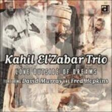 Love Outside of Dreams - CD Audio di Kahil El Zabar's Ritual Trio