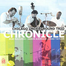 Chronicle - CD Audio di Chicago Underground Trio
