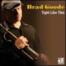 Tight Like This - CD Audio di Brad Goode
