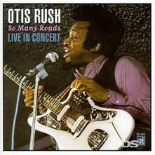 So Many Roads, Live! - CD Audio di Otis Rush