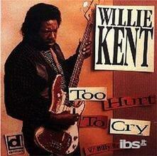 Too Hurt to Cry - CD Audio di Willie Kent