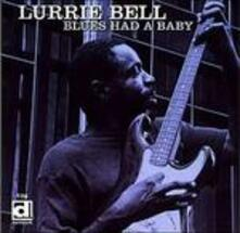 Blues Had a Baby - CD Audio di Lurrie Bell