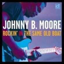 Rockin' the Same Old Boat - CD Audio di Johnny B. Moore