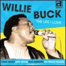 The Life I Love - CD Audio di Willie Buck